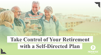 Take Control Of Your Retirement With A Self-directed Plan